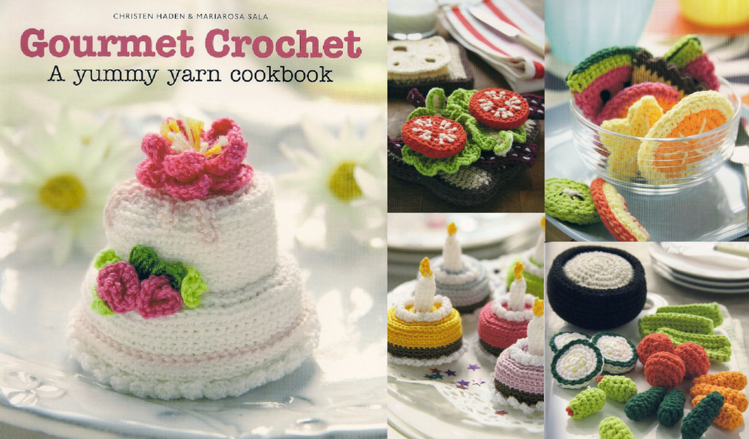 Gourmet Crochet – A Yummy Yarn Cookbook of Food Amigurumi