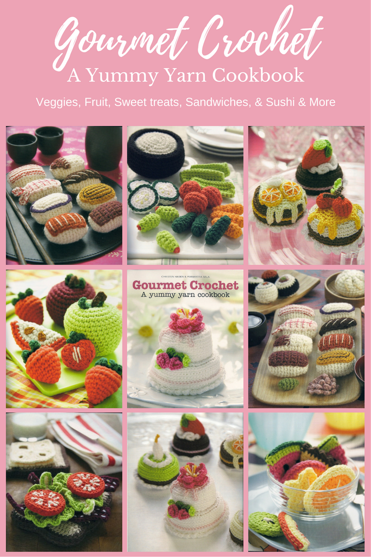 Gourmet Crochet a Yummy Yarn Food Amigurumi Pattern Book