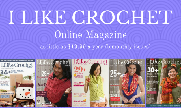 I Like Crochet Digital Magazine:  30 Patterns & 7 Video Tutorials in Every Issue!