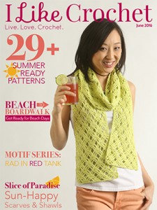 I Like Crochet Digital Magazine - Issue 2016 June (Summer) 29+ summer-ready crochet patterns, Beach to boardwalk crochet patterns for summer fashion, motif series, crochet rad in red tank pattern, slick of paradise sun-happy scarves and shawls crochet projects