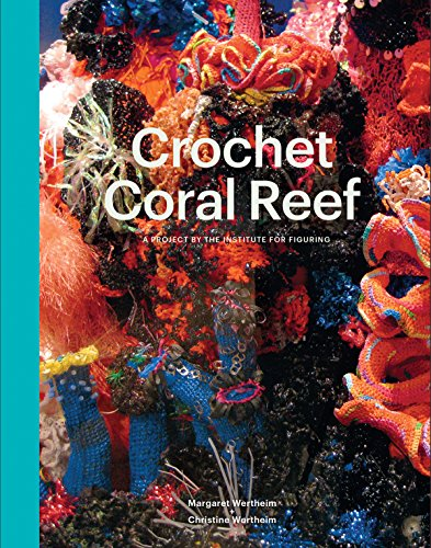 Purchase the Crochet Coral Reef: A Project by the Institute For Figuring Paperback – June 26, 2015, by Marion Endt-Jones, Leslie Dick, and Anna Mayer