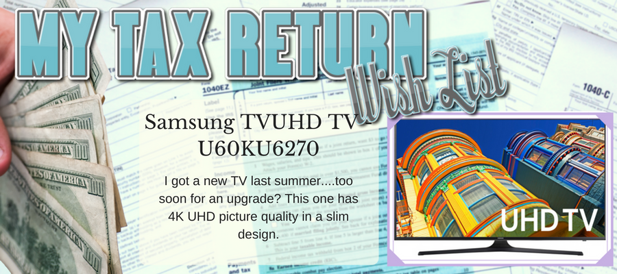 My Tax Return Wish List - #1 a Refund #2 a Great Samsung Product! #SamsungAtWalmart #IC #ad