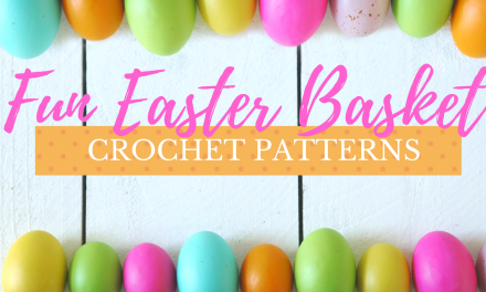 Fun Easter Basket Crochet Patterns – Free & Paid