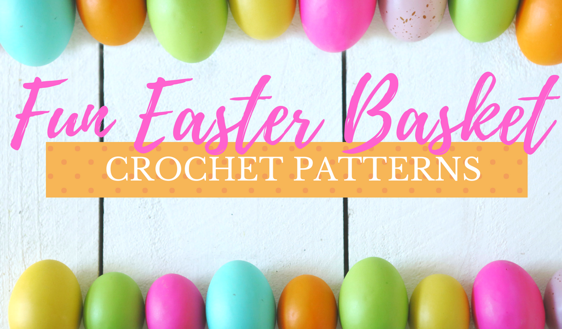 Fun Easter Basket Crochet Patterns Free & Paid Options
