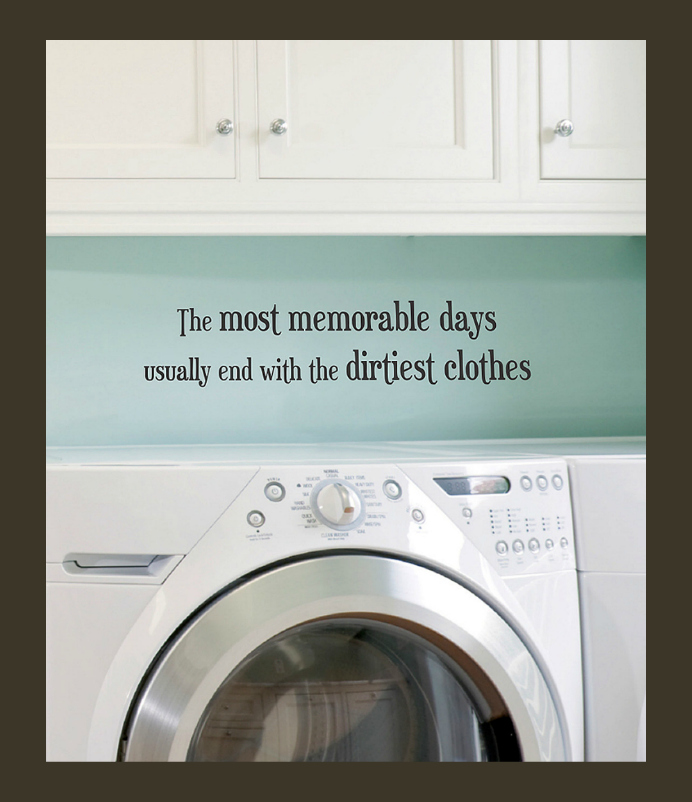 Laundry Room Wall Quote - The most memorable days usually end with the dirtiest clothes - photo credit: Wallquotes.com by Belvedere Designs on Zulily