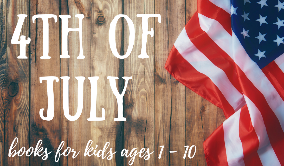 4th of July Books for Children Ages 1 through 10 – History, Traditions, & More