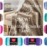 NEW! Free Crochet Patterns Featuring Red Heart Super Saver Ombre Yarn
