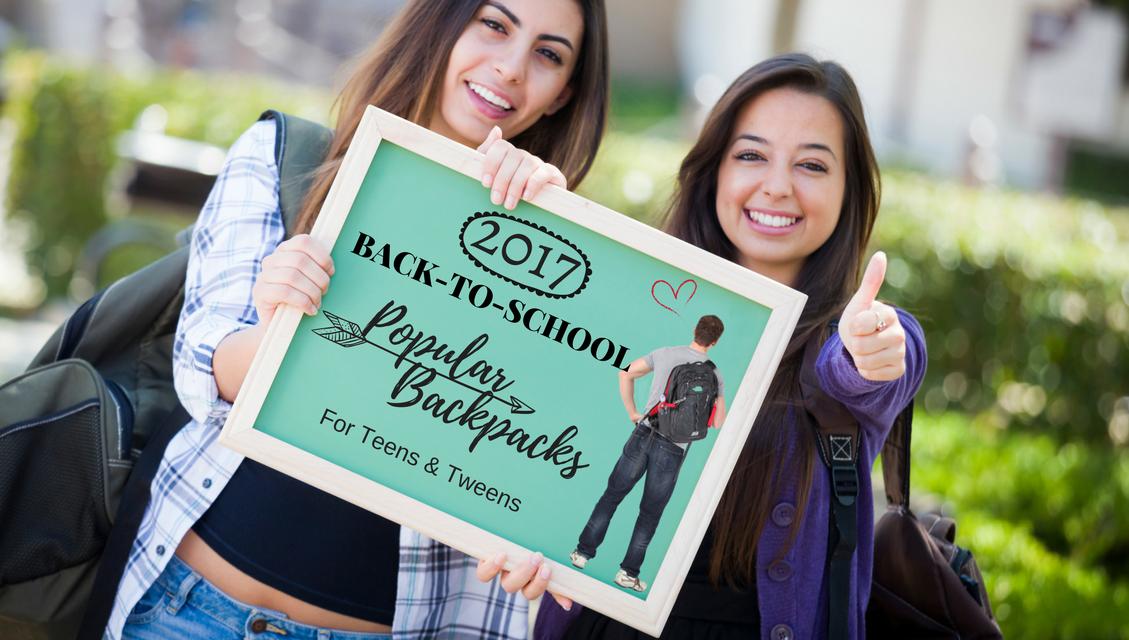 2017 Back-to-School Popular Backpacks For Teens & Tweens
