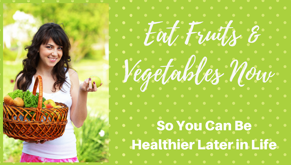 Eat Fruits and Vegetables Now So You Can Be Healthier Later in Life @_pHLabs