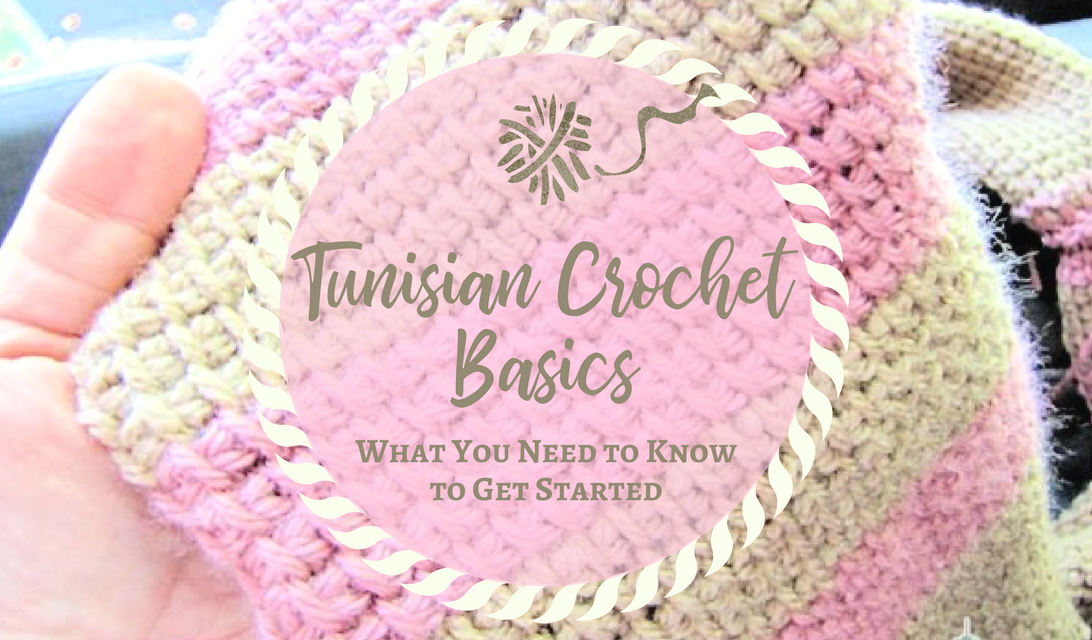 Tunisian Crochet Basics - What You Need to Know to Get Started ...