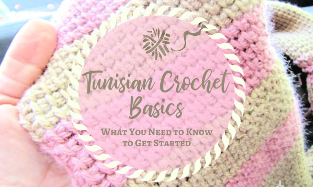 Tunisian Crochet Basics – What You Need to Know to Get Started
