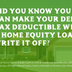 Did You Know You Can Make Your Debt Tax Deductible with a Home Equity Loan & Write it Off?