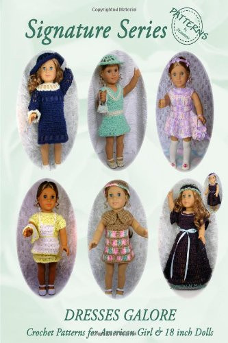 Signature Series DRESSES GALORE: Crochet Patterns for 18 inch All American Girl Dolls  aff