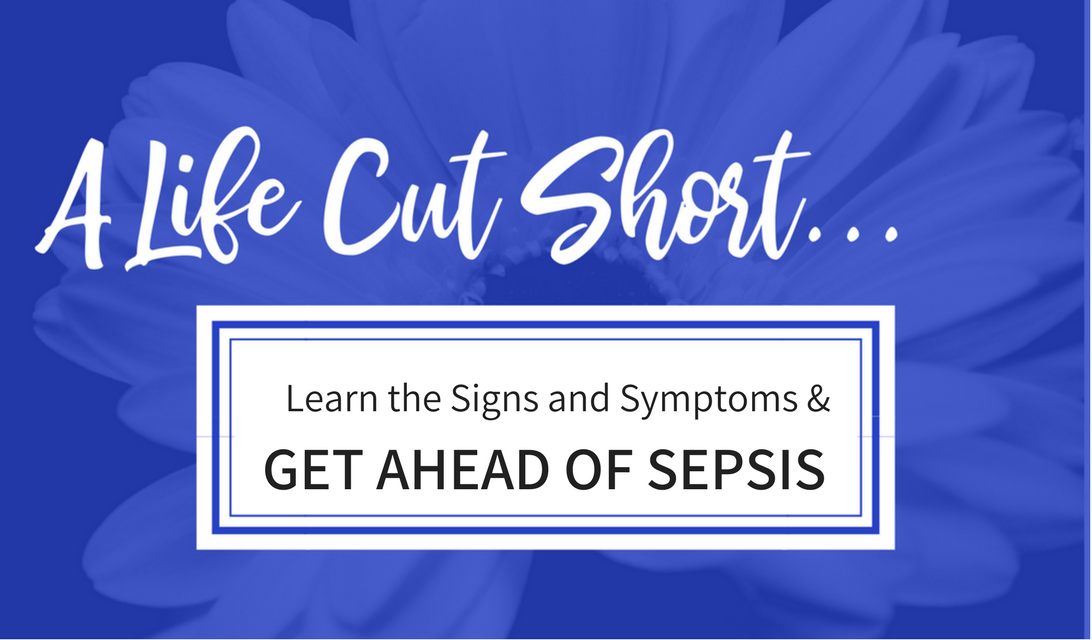 A Life Cut Short: Learn the Signs and Symptoms & Get Ahead of Sepsis