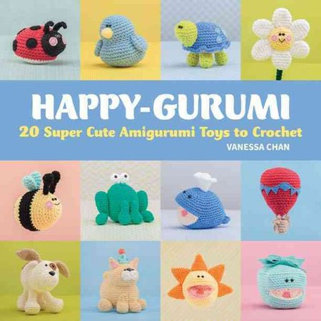Happy-Gurumi: 20 Super Cute Amigurumi Toys to Crochet