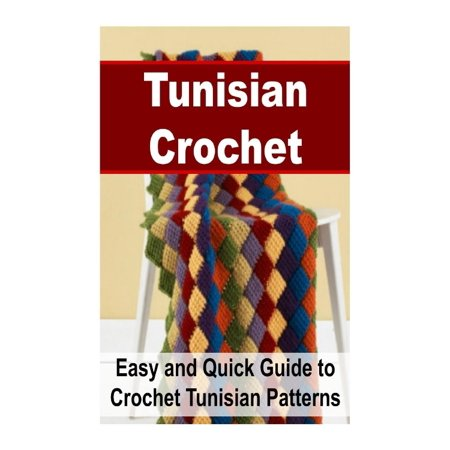 Tunisian Crochet: Easy and Quick Guide to Crochet Tunisian Patterns