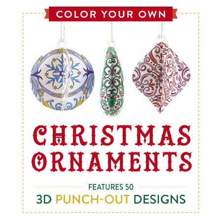 Color Your Own Christmas Ornaments : Features 50 3D Punch-Out Designs