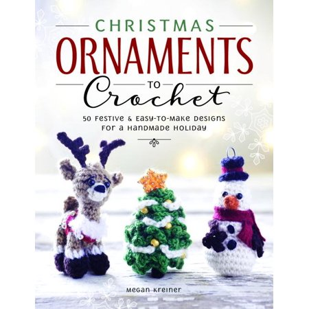 Christmas Ornaments to Crochet : 31 Festive and Fun-To-Make Designs for a Handmade Holiday (Paperback)