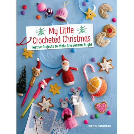 My Little Crocheted Christmas: Festive Projects to Make the Season Bright (Paperback)