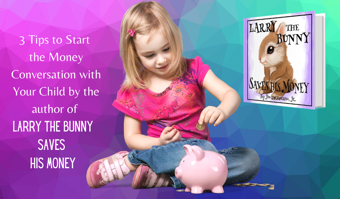 3 tips to start the money conversation with your children from the author of Larry the Bunny Saves his Money