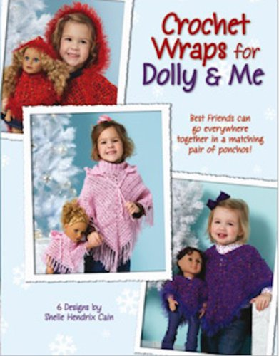 Crochet Wraps for Dolly & Me -  patterns for three ponchos for 18-in dolls and kids