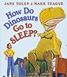 How Do Dinosaurs Go To Sleep? by Jane Yolen