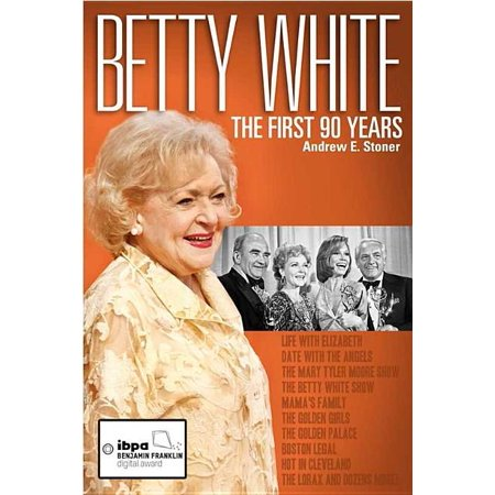 Betty White : The First 90 Years