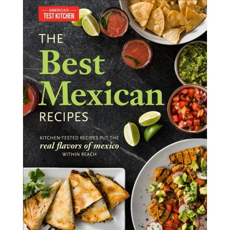 The Best Mexican Recipes : Kitchen-Tested Recipes Put the Real Flavors of Mexico Within Reach (Paperback)